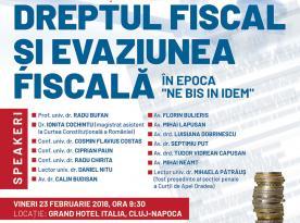 "Conferința DREPTUL FISCAL ȘI EVAZIUNEA FISCALĂ in epoca ""ne bis in idem""  - 23 februarie 2018"
